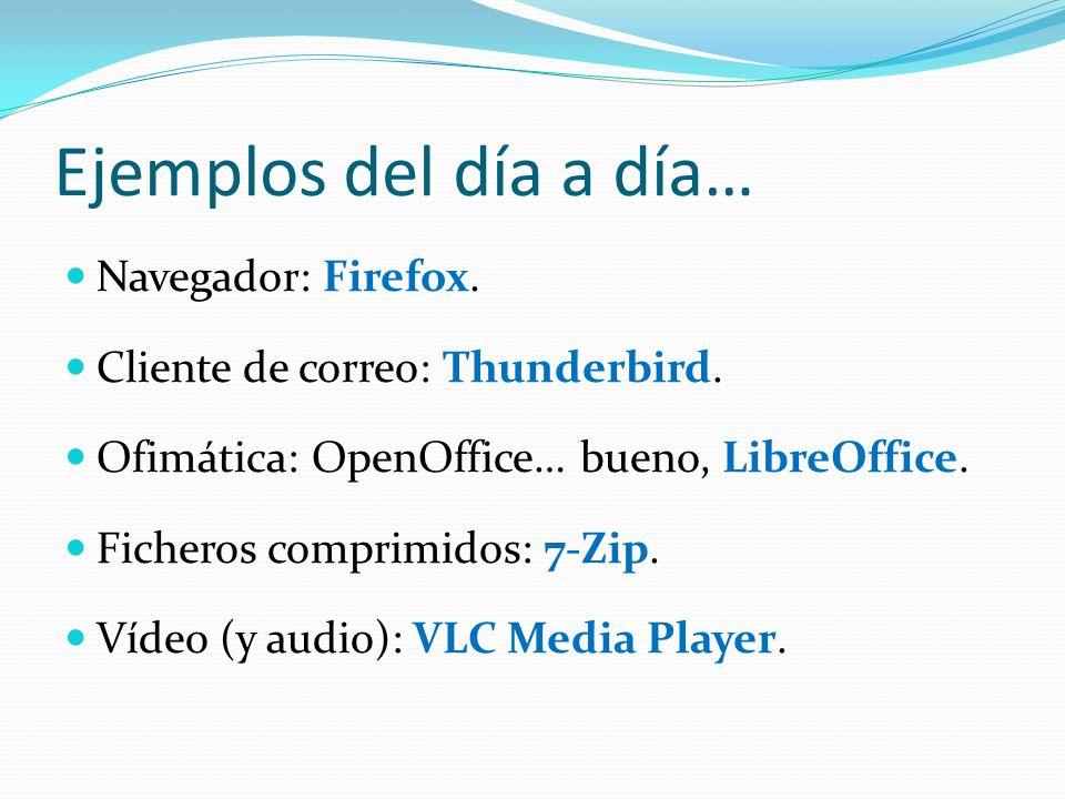 Ejemplos del día a día… Navegador: Firefox. Cliente de correo: Thunderbird. Ofimática: OpenOffice… bueno, LibreOffice. Ficheros comprimidos: 7-Zip. Ví