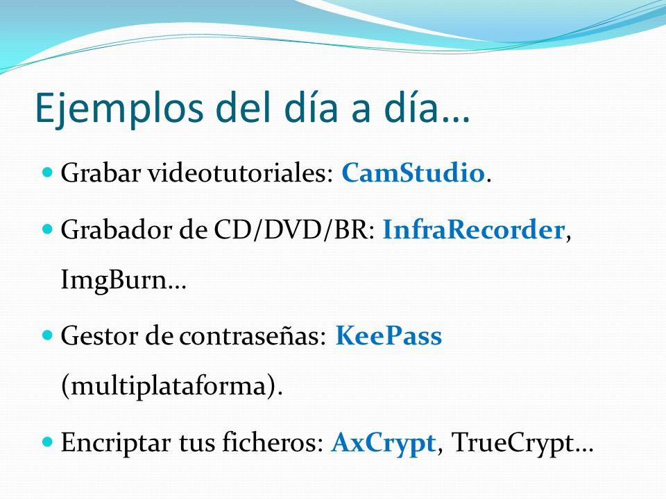 Ejemplos del día a día… Grabar videotutoriales: CamStudio. Grabador de CD/DVD/BR: InfraRecorder, ImgBurn… Gestor de contraseñas: KeePass (multiplatafo