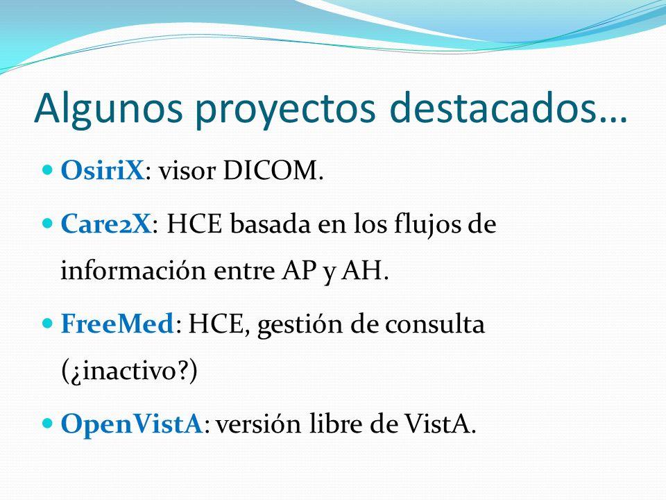 Algunos proyectos destacados… OsiriX: visor DICOM. Care2X: HCE basada en los flujos de información entre AP y AH. FreeMed: HCE, gestión de consulta (¿