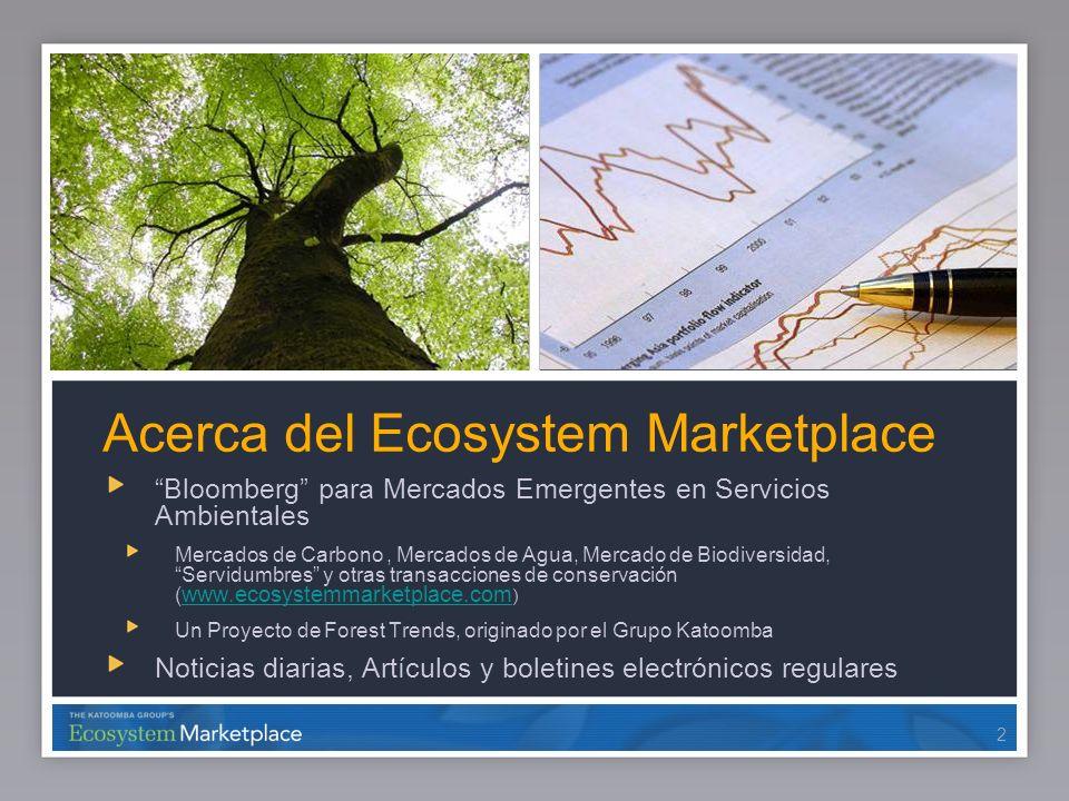 22 Acerca del Ecosystem Marketplace Bloomberg para Mercados Emergentes en Servicios Ambientales Mercados de Carbono, Mercados de Agua, Mercado de Biod