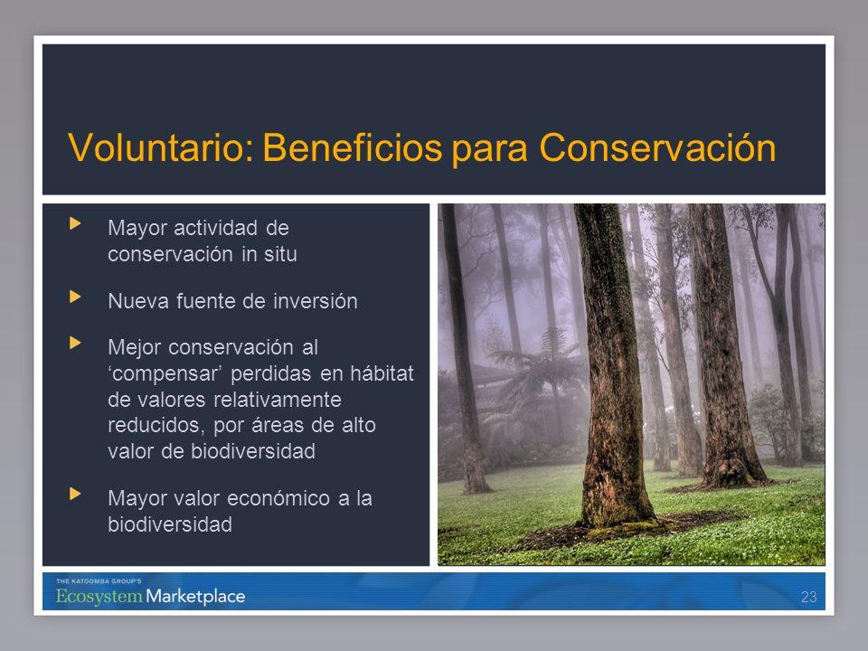 23 Voluntario: Beneficios para Conservación Mayor actividad de conservación in situ Nueva fuente de inversión Mejor conservación al compensar perdidas