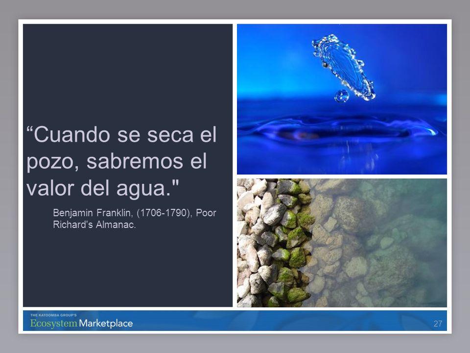 27 Cuando se seca el pozo, sabremos el valor del agua.