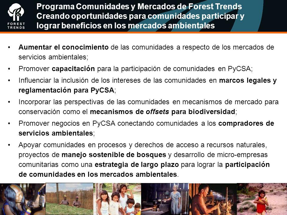 Aumentar el conocimiento de las comunidades a respecto de los mercados de servicios ambientales; Promover capacitación para la participación de comuni