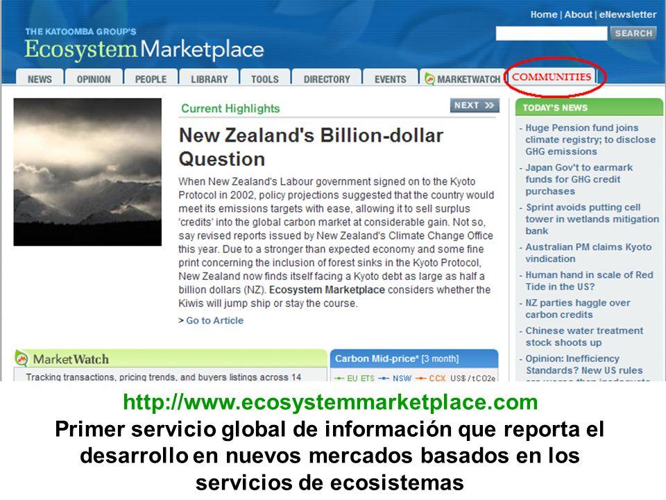 The Ecosystem Marketplace http://www.ecosystemmarketplace.com Primer servicio global de información que reporta el desarrollo en nuevos mercados basad
