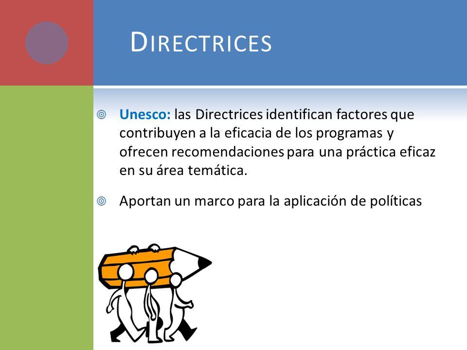 D IRECTRICES Unesco: las Directrices identifican factores que contribuyen a la eficacia de los programas y ofrecen recomendaciones para una práctica e