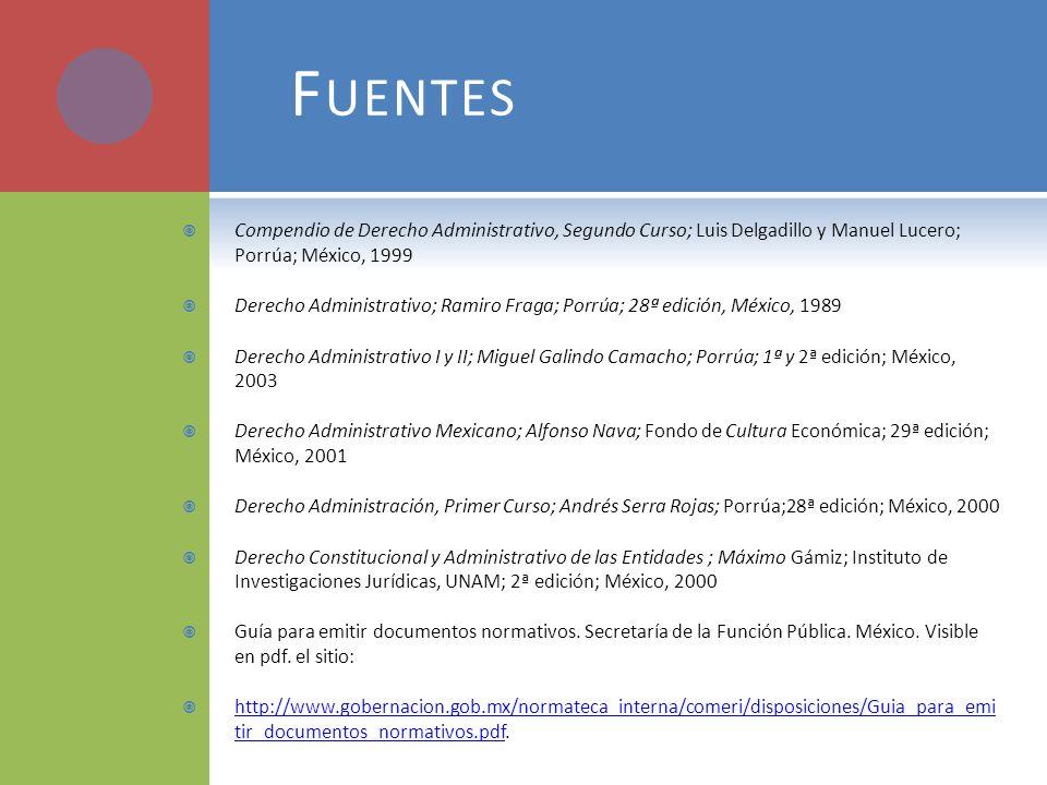 F UENTES Compendio de Derecho Administrativo, Segundo Curso; Luis Delgadillo y Manuel Lucero; Porrúa; México, 1999 Derecho Administrativo; Ramiro Frag
