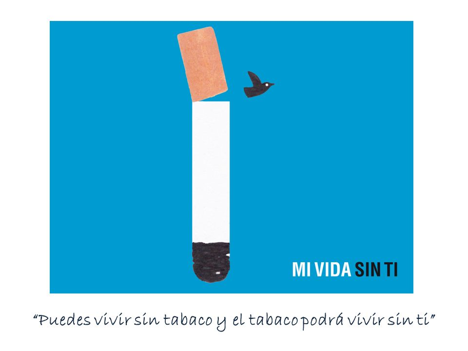 Puedes vivir sin tabaco y el tabaco podrá vivir sin ti