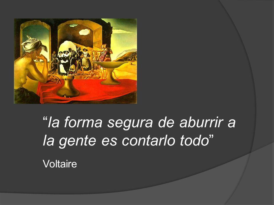 la forma segura de aburrir a la gente es contarlo todo Voltaire