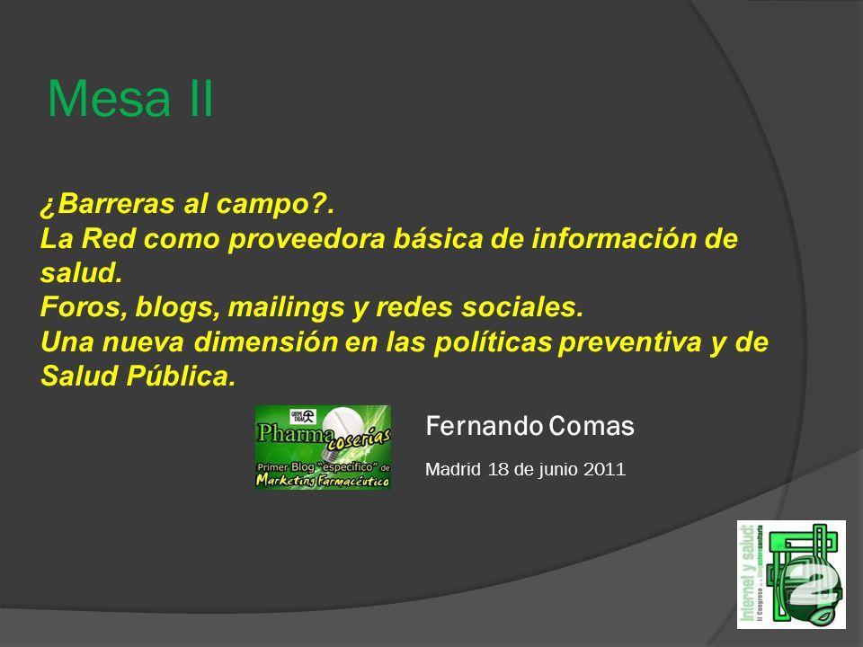 Mesa II Fernando Comas Madrid 18 de junio 2011 ¿Barreras al campo?. La Red como proveedora básica de información de salud. Foros, blogs, mailings y re
