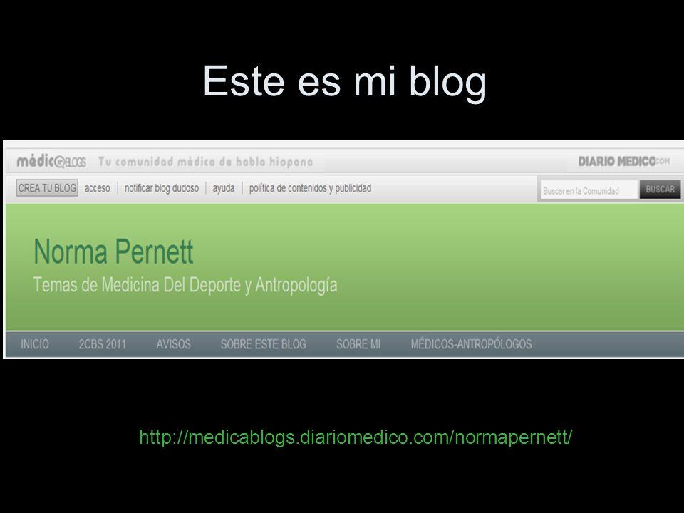 Este es mi blog http://medicablogs.diariomedico.com/normapernett/