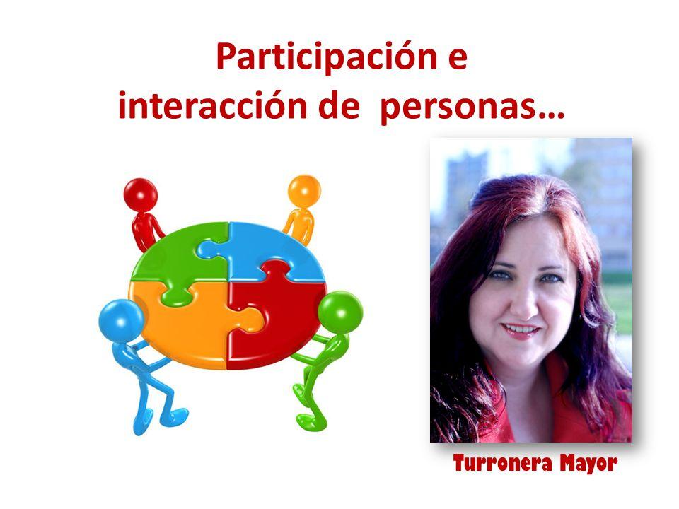 Participación e interacción de personas… Turronera Mayor