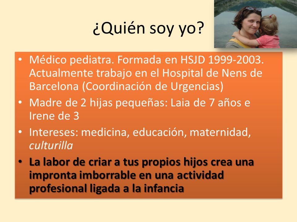 Médico pediatra. Formada en HSJD 1999-2003. Actualmente trabajo en el Hospital de Nens de Barcelona (Coordinación de Urgencias) Madre de 2 hijas peque