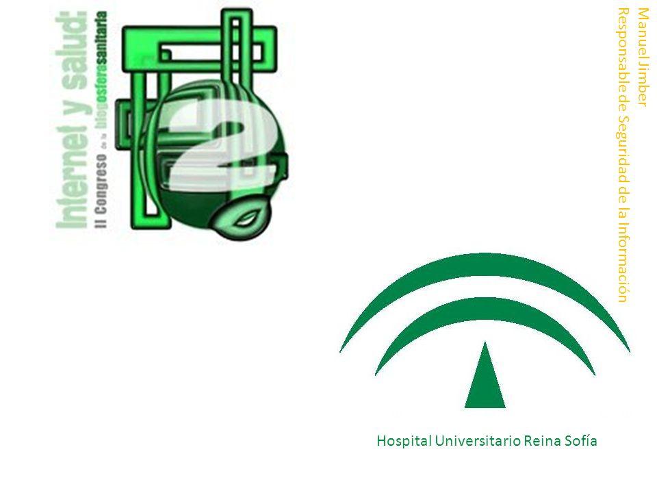 Hospital Universitario Reina Sofía Manuel Jimber Responsable de Seguridad de la Información