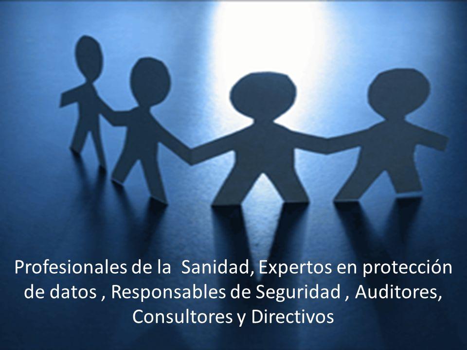 Profesionales de la Sanidad, Expertos en protección de datos, Responsables de Seguridad, Auditores, Consultores y Directivos