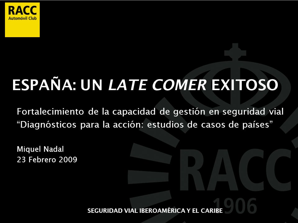 ESPAÑA: UN LATE COMER EXITOSO Fortalecimiento de la capacidad de gestión en seguridad vial Diagnósticos para la acción: estudios de casos de países Mi