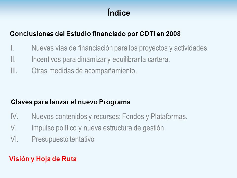Índice I. I.Nuevas vías de financiación para los proyectos y actividades. II. II.Incentivos para dinamizar y equilibrar la cartera. III.Otras medidas