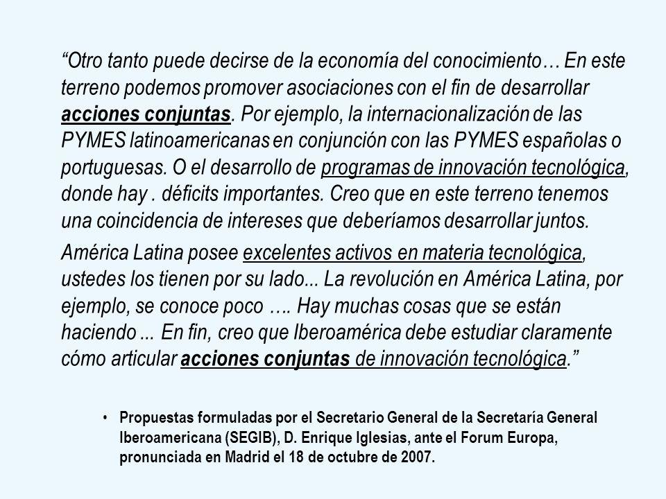 Otro tanto puede decirse de la economía del conocimiento… En este terreno podemos promover asociaciones con el fin de desarrollar acciones conjuntas.