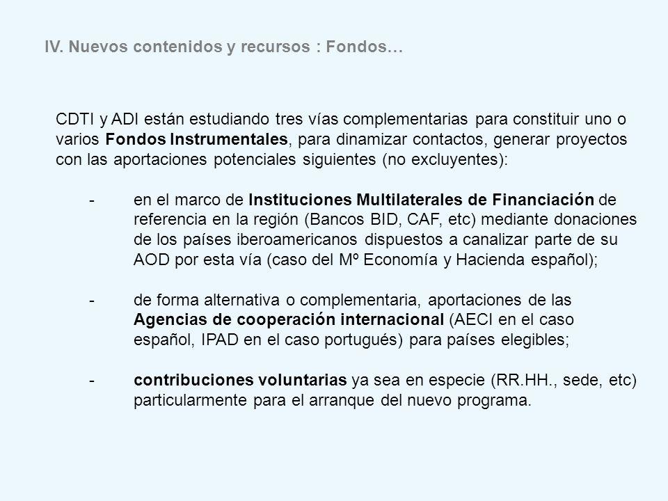 IV. Nuevos contenidos y recursos : Fondos… CDTI y ADI están estudiando tres vías complementarias para constituir uno o varios Fondos Instrumentales, p