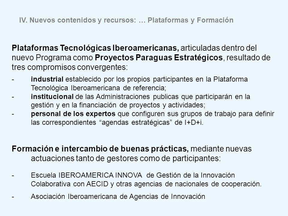 IV. Nuevos contenidos y recursos: … Plataformas y Formación Plataformas Tecnológicas Iberoamericanas, articuladas dentro del nuevo Programa como Proye