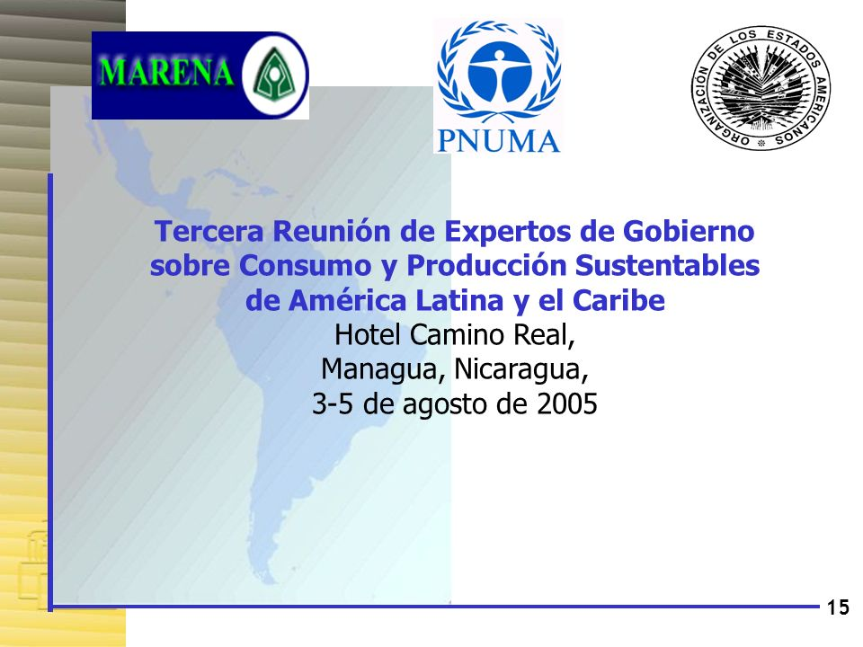 15 Tercera Reunión de Expertos de Gobierno sobre Consumo y Producción Sustentables de América Latina y el Caribe Hotel Camino Real, Managua, Nicaragua
