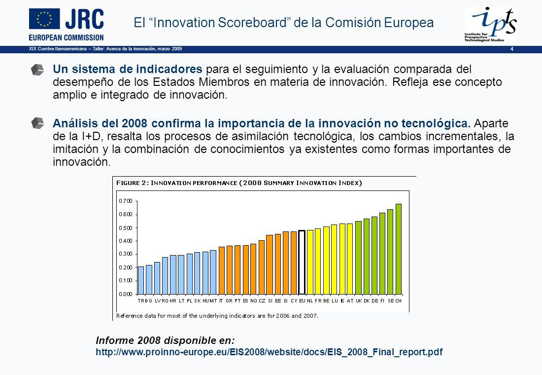 XIX Cumbre Iberoamericana – Taller: Acerca de la innovación, marzo 2009 4 El Innovation Scoreboard de la Comisión Europea Un sistema de indicadores para el seguimiento y la evaluación comparada del desempeño de los Estados Miembros en materia de innovación.
