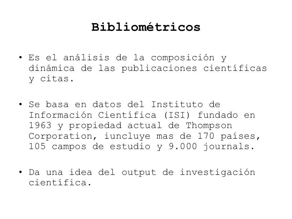 Bibliométricos Es el análisis de la composición y dinámica de las publicaciones científicas y citas. Se basa en datos del Instituto de Información Cie