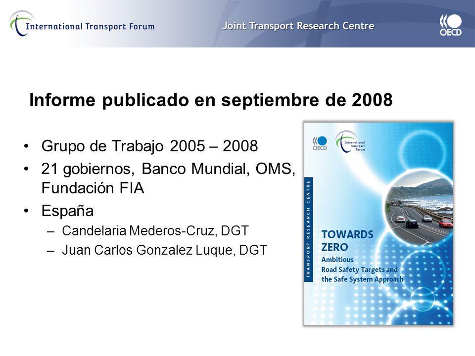 Informe publicado en septiembre de 2008 Grupo de Trabajo 2005 – 2008 21 gobiernos, Banco Mundial, OMS, Fundación FIA España –Candelaria Mederos-Cruz, DGT –Juan Carlos Gonzalez Luque, DGT