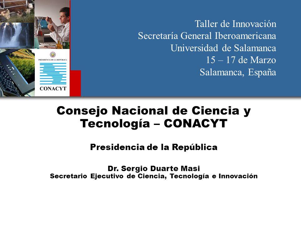 Consejo Nacional de Ciencia y Tecnología – CONACYT Presidencia de la República Dr. Sergio Duarte Masi Secretario Ejecutivo de Ciencia, Tecnología e In