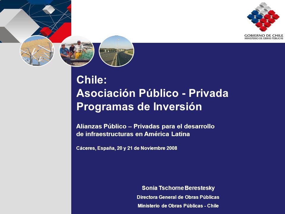 Sonia Tschorne Berestesky Directora General de Obras Públicas Ministerio de Obras Públicas - Chile Chile: Asociación Público - Privada Programas de In
