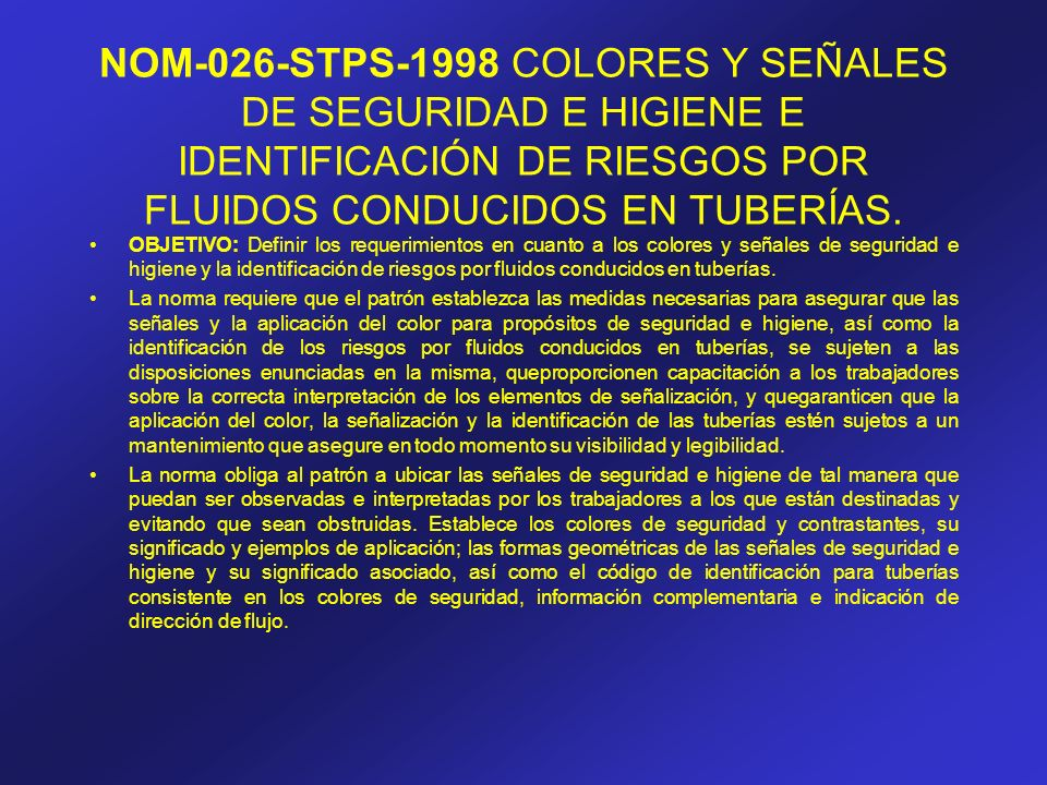 NOM-026-STPS-1998 COLORES Y SEÑALES DE SEGURIDAD E HIGIENE E IDENTIFICACIÓN DE RIESGOS POR FLUIDOS CONDUCIDOS EN TUBERÍAS. OBJETIVO: Definir los reque