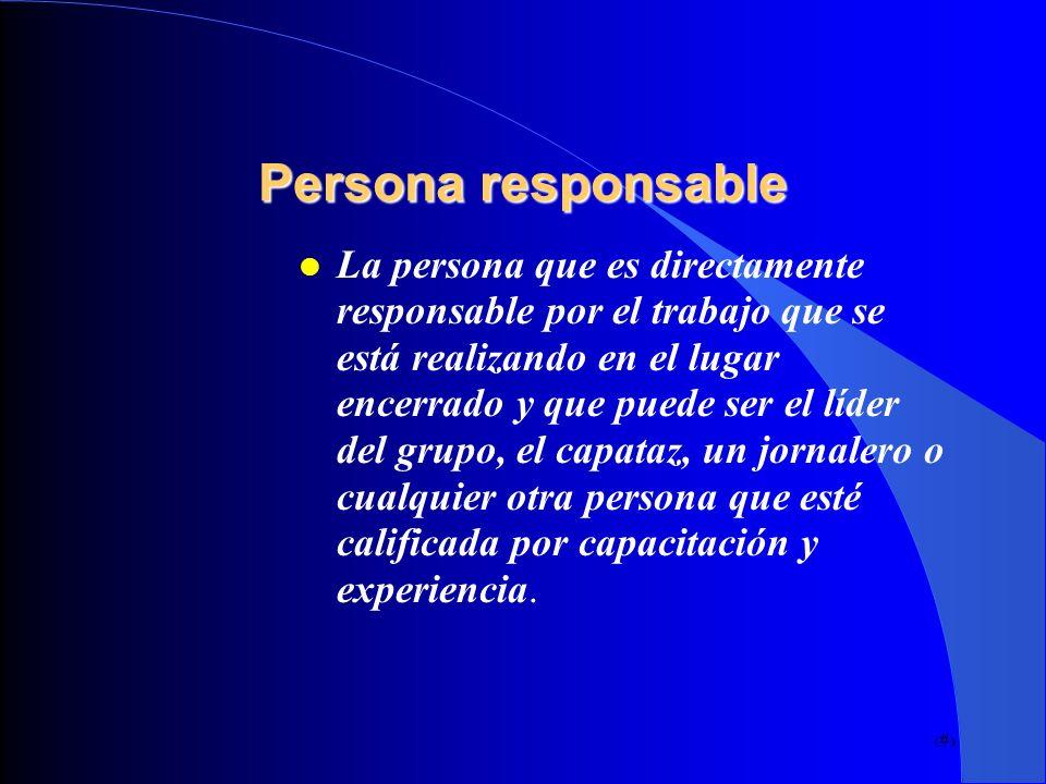 12 Persona responsable La persona que es directamente responsable por el trabajo que se está realizando en el lugar encerrado y que puede ser el líder