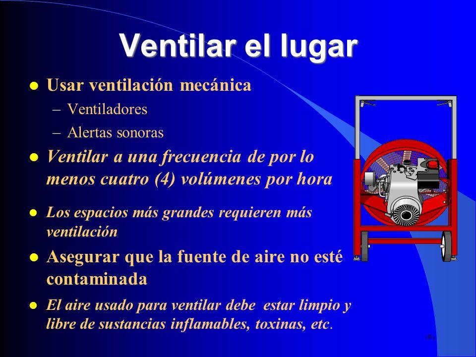 17 Ventilar el lugar Usar ventilación mecánica –Ventiladores –Alertas sonoras Ventilar a una frecuencia de por lo menos cuatro (4) volúmenes por hora