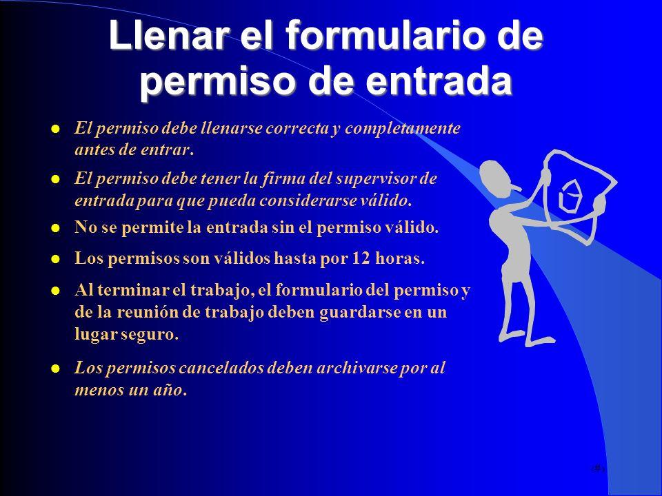 19 Llenar el formulario de permiso de entrada El permiso debe llenarse correcta y completamente antes de entrar. El permiso debe tener la firma del su