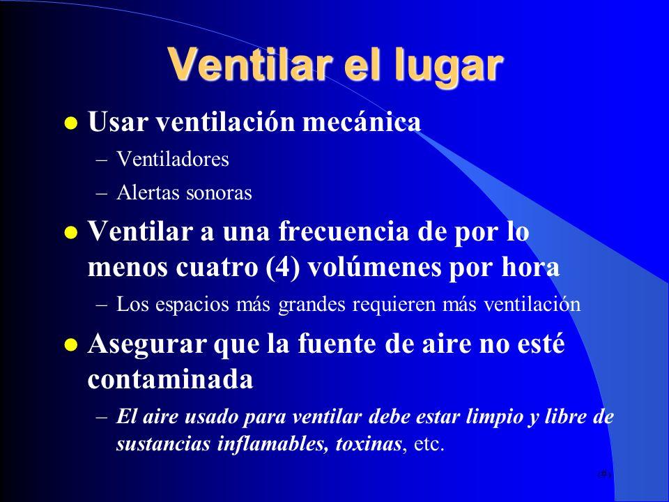 28 Usar ventilación mecánica –Ventiladores –Alertas sonoras Ventilar a una frecuencia de por lo menos cuatro (4) volúmenes por hora –Los espacios más