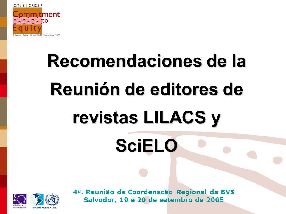4ª. Reunião de Coordenacão Regional da BVS Salvador, 19 e 20 de setembro de 2005 Recomendaciones de la Reunión de editores de revistas LILACS y SciELO
