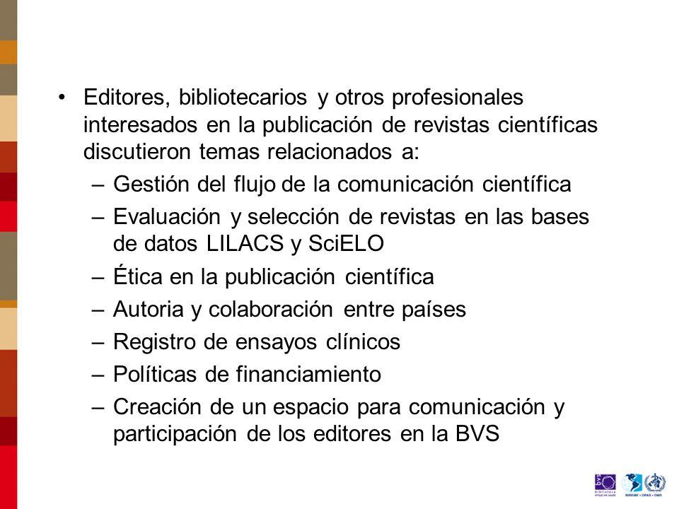 Editores, bibliotecarios y otros profesionales interesados en la publicación de revistas científicas discutieron temas relacionados a: –Gestión del flujo de la comunicación científica –Evaluación y selección de revistas en las bases de datos LILACS y SciELO –Ética en la publicación científica –Autoria y colaboración entre países –Registro de ensayos clínicos –Políticas de financiamiento –Creación de un espacio para comunicación y participación de los editores en la BVS