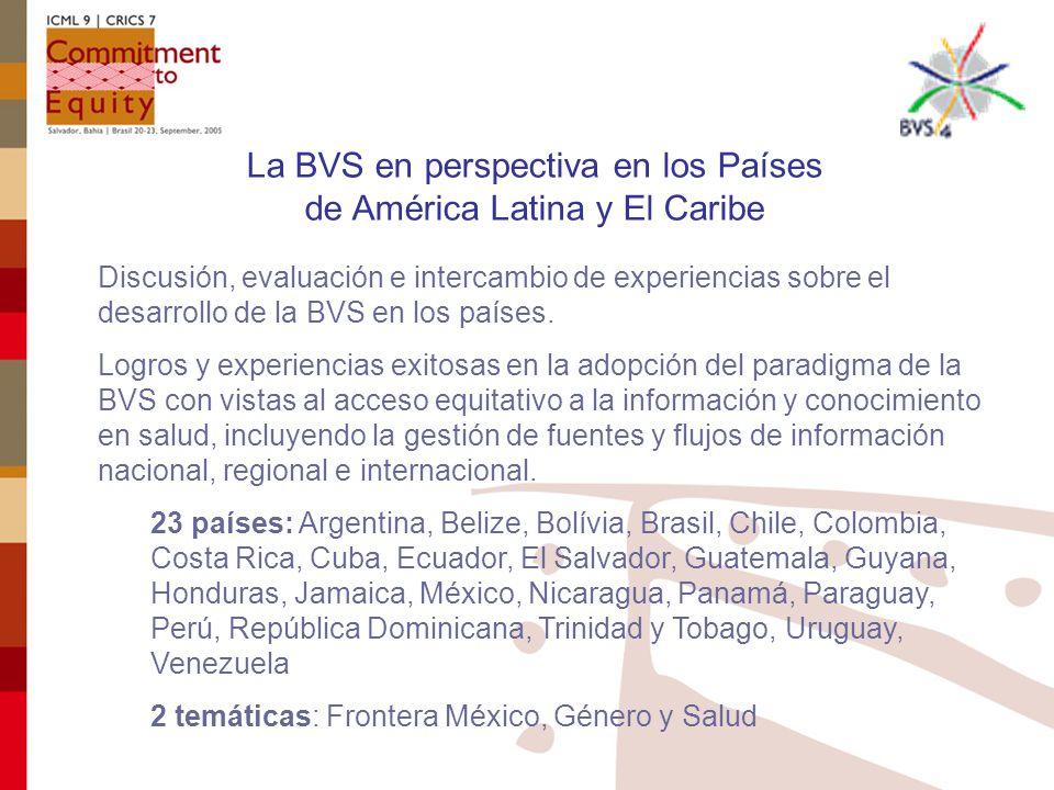 La BVS en perspectiva en los Países de América Latina y El Caribe Discusión, evaluación e intercambio de experiencias sobre el desarrollo de la BVS en los países.