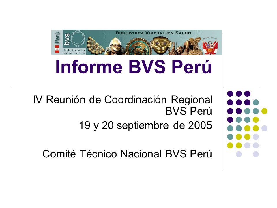 Informe BVS Perú IV Reunión de Coordinación Regional BVS Perú 19 y 20 septiembre de 2005 Comité Técnico Nacional BVS Perú