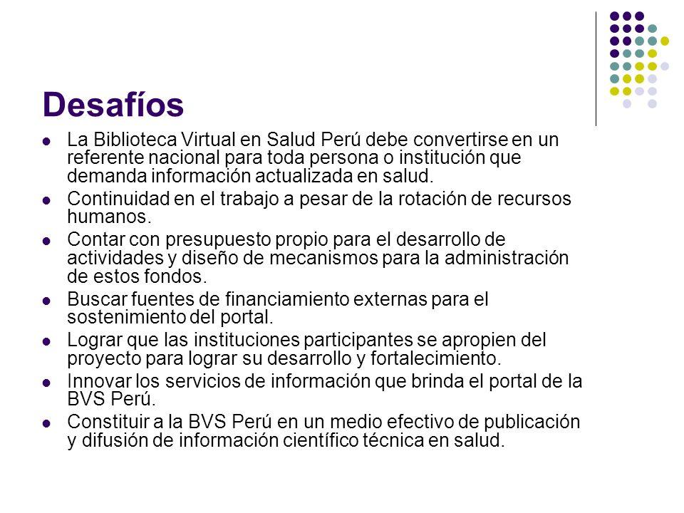 Desafíos La Biblioteca Virtual en Salud Perú debe convertirse en un referente nacional para toda persona o institución que demanda información actualizada en salud.