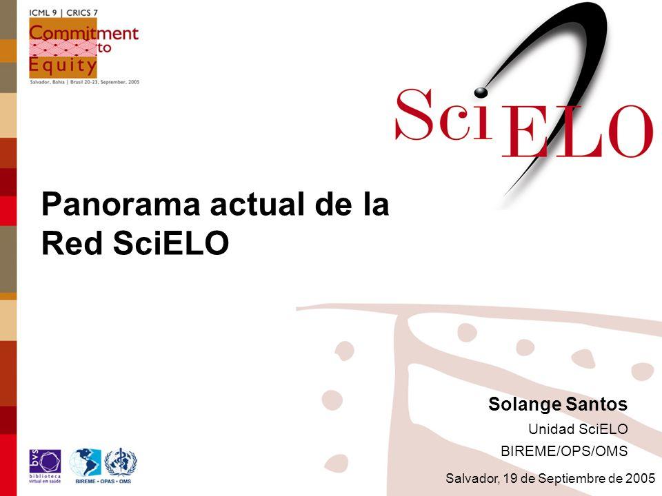 Solange Santos Unidad SciELO BIREME/OPS/OMS Panorama actual de la Red SciELO Salvador, 19 de Septiembre de 2005