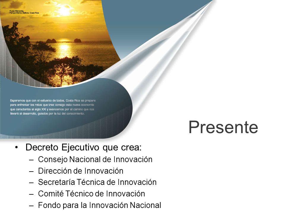 Presente Decreto Ejecutivo que crea: –Consejo Nacional de Innovación –Dirección de Innovación –Secretaría Técnica de Innovación –Comité Técnico de Innovación –Fondo para la Innovación Nacional