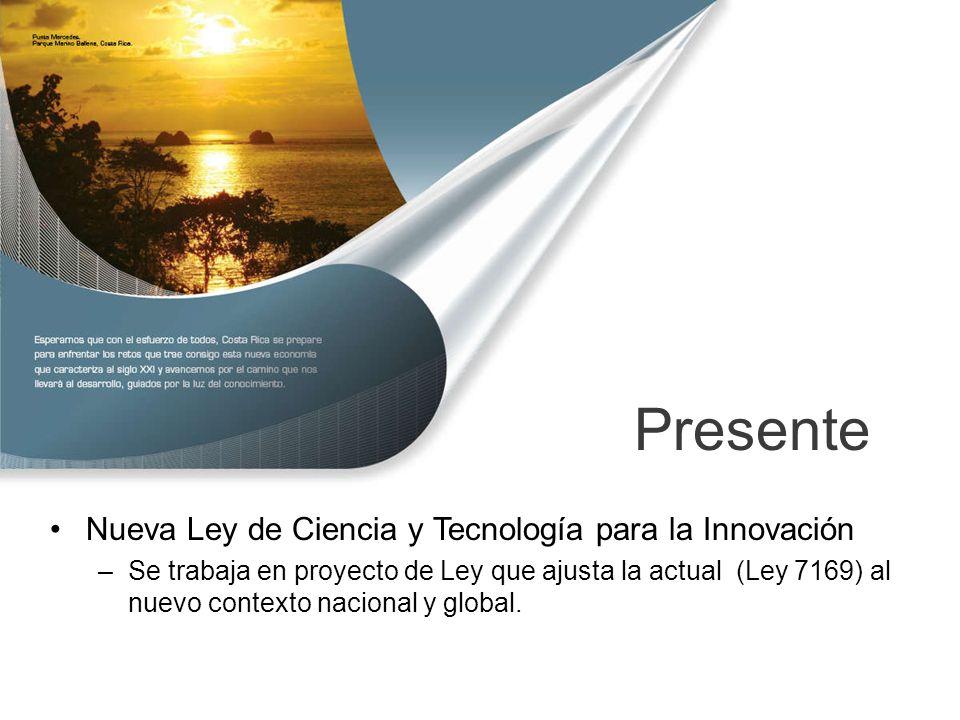Presente Nueva Ley de Ciencia y Tecnología para la Innovación –Se trabaja en proyecto de Ley que ajusta la actual (Ley 7169) al nuevo contexto nacional y global.