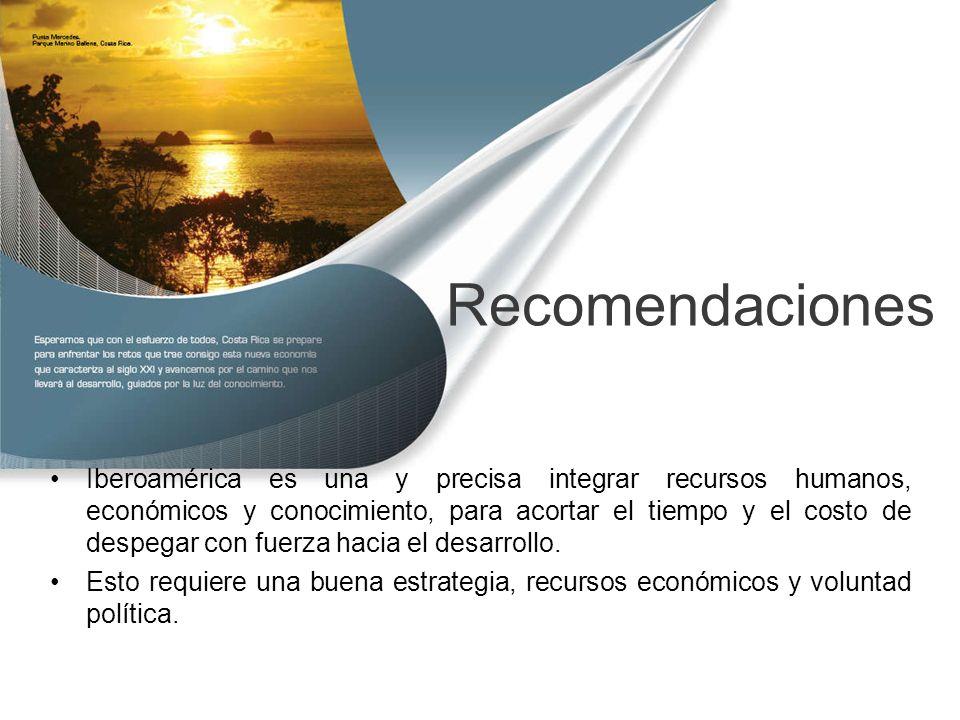 Recomendaciones Iberoamérica es una y precisa integrar recursos humanos, económicos y conocimiento, para acortar el tiempo y el costo de despegar con fuerza hacia el desarrollo.