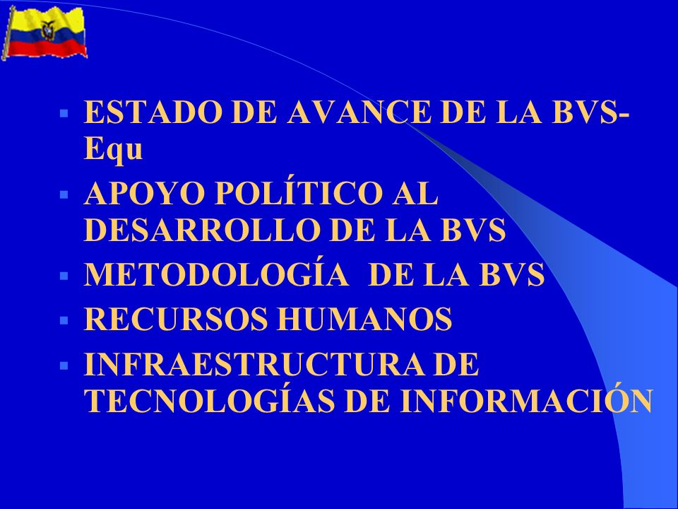 MINISTERIO DE SALUD PUBLICA DEL EQUADOR INSTITUTO NACIONAL DE CIENCIA Y TECNOLOGÍA ORGANIZACIÓN PANAMERICANA DE LA SALUD BIBLIOTECA VIRTUAL DE SALUD, EQUIDAD Y DESARROLLO DEL EQUADOR BVS-Equ 4ta Reunión de Coordinación Regional de BVS Salvador, Bahía, Brasil.