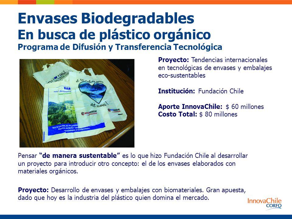 Envases Biodegradables En busca de plástico orgánico Programa de Difusión y Transferencia Tecnológica Proyecto: Tendencias internacionales en tecnológ