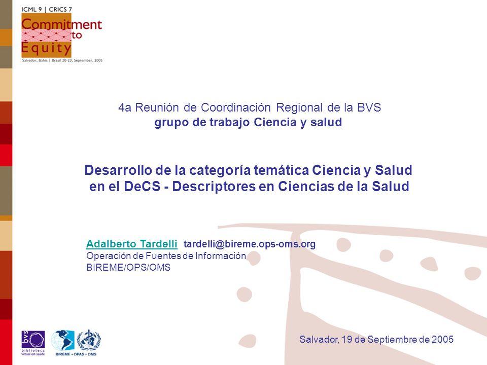 4a Reunión de Coordinación Regional de la BVS grupo de trabajo Ciencia y salud Desarrollo de la categoría temática Ciencia y Salud en el DeCS - Descri