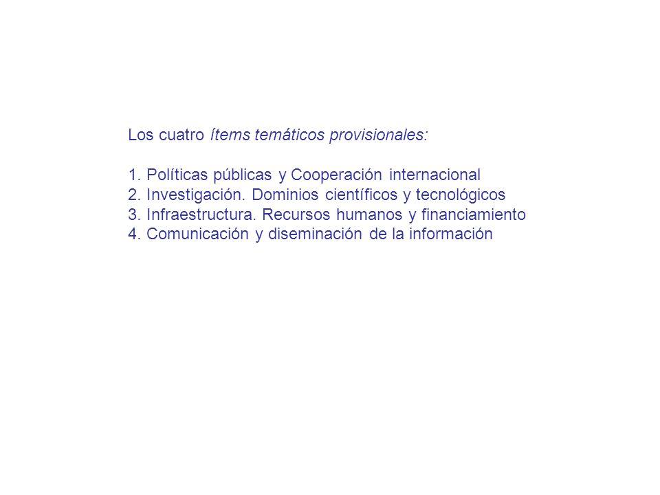Los cuatro ítems temáticos provisionales: 1. Políticas públicas y Cooperación internacional 2. Investigación. Dominios científicos y tecnológicos 3. I