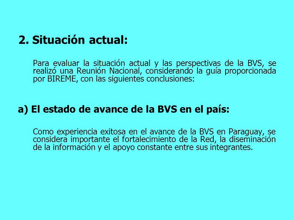 2. Situación actual: Para evaluar la situación actual y las perspectivas de la BVS, se realizó una Reunión Nacional, considerando la guía proporcionad