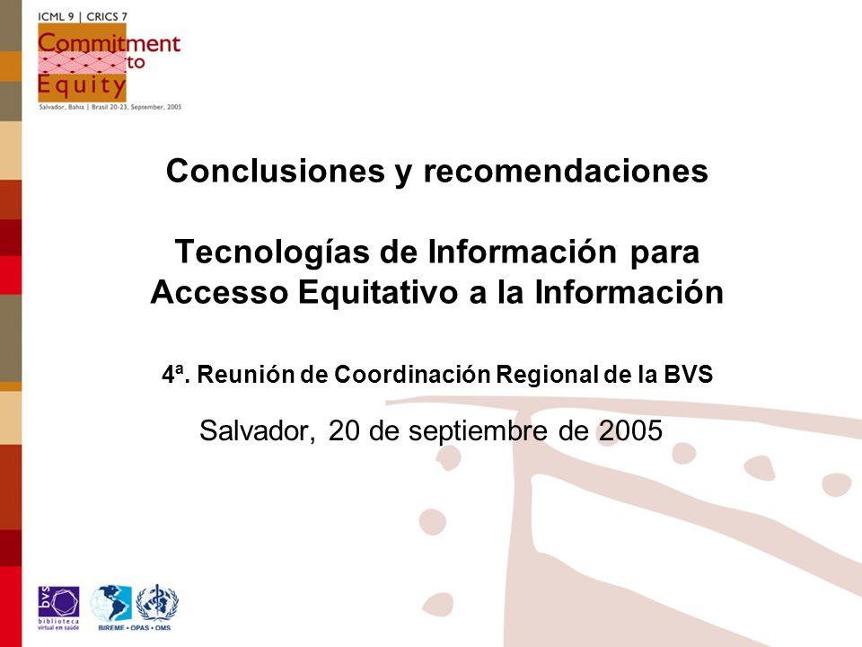Conclusiones y recomendaciones Tecnologías de Información para Accesso Equitativo a la Información 4ª. Reunión de Coordinación Regional de la BVS Salv