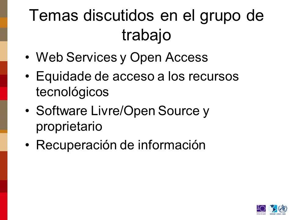 Temas discutidos en el grupo de trabajo Web Services y Open Access Equidade de acceso a los recursos tecnológicos Software Livre/Open Source y proprietario Recuperación de información